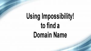 Using Impossibility to find a domain name